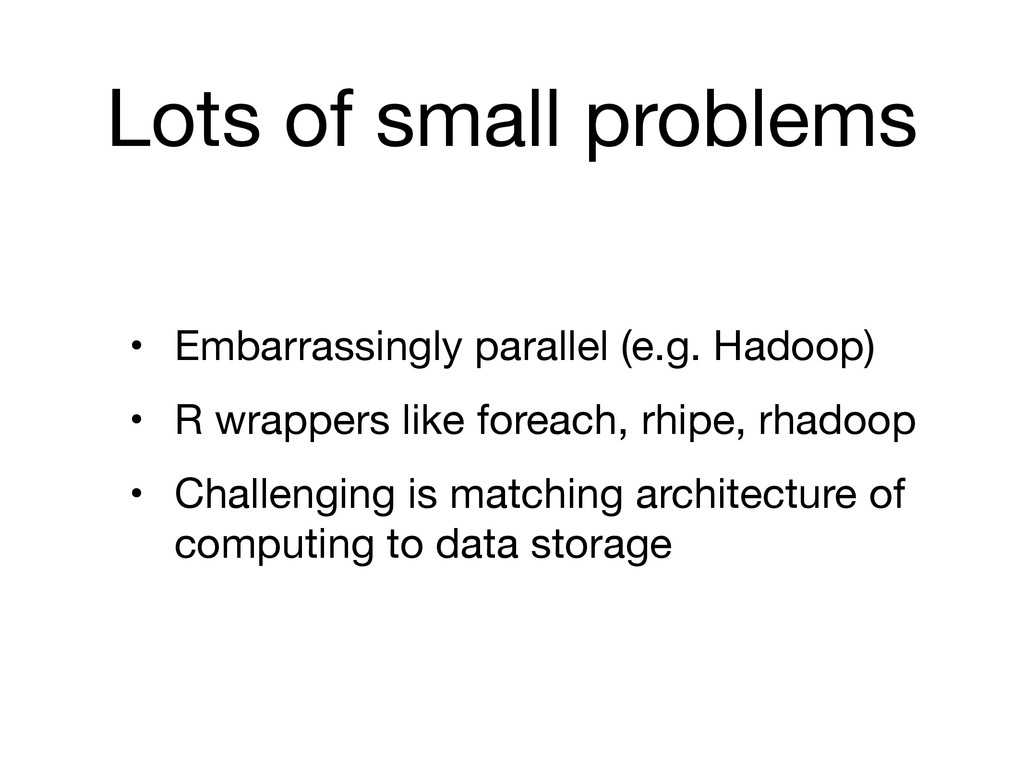 Lots of small problems • Embarrassingly paralle...