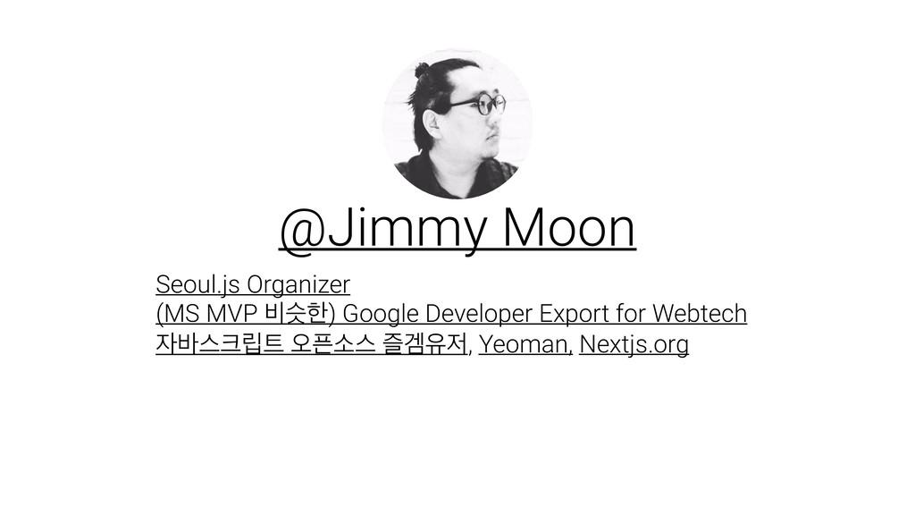 @Jimmy Moon Seoul.js Organizer (MS MVP ࠺तೠ) Goo...