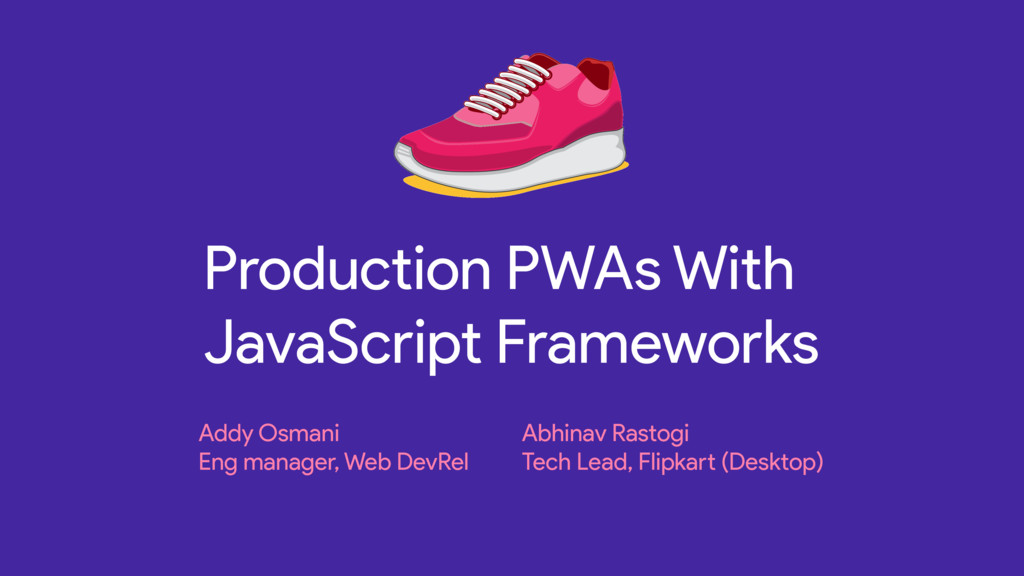 Production PWAs With JavaScript Frameworks Addy...