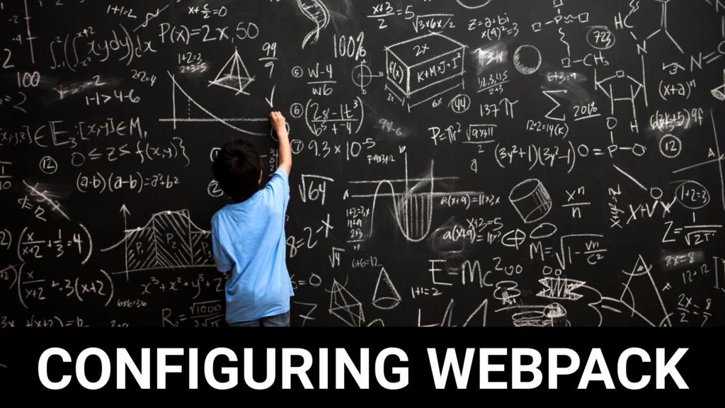 CONFIGURING WEBPACK
