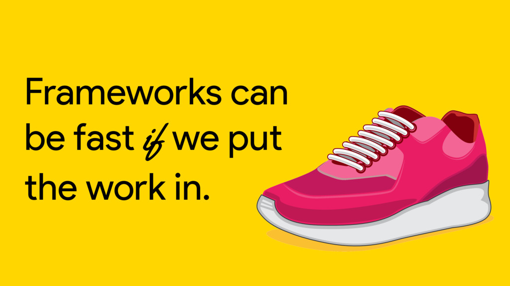 Frameworks can be fast if we put the work in.