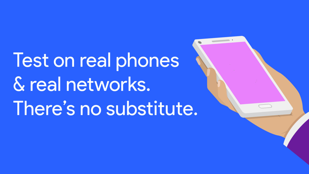 Test on real phones & real networks. There's no...