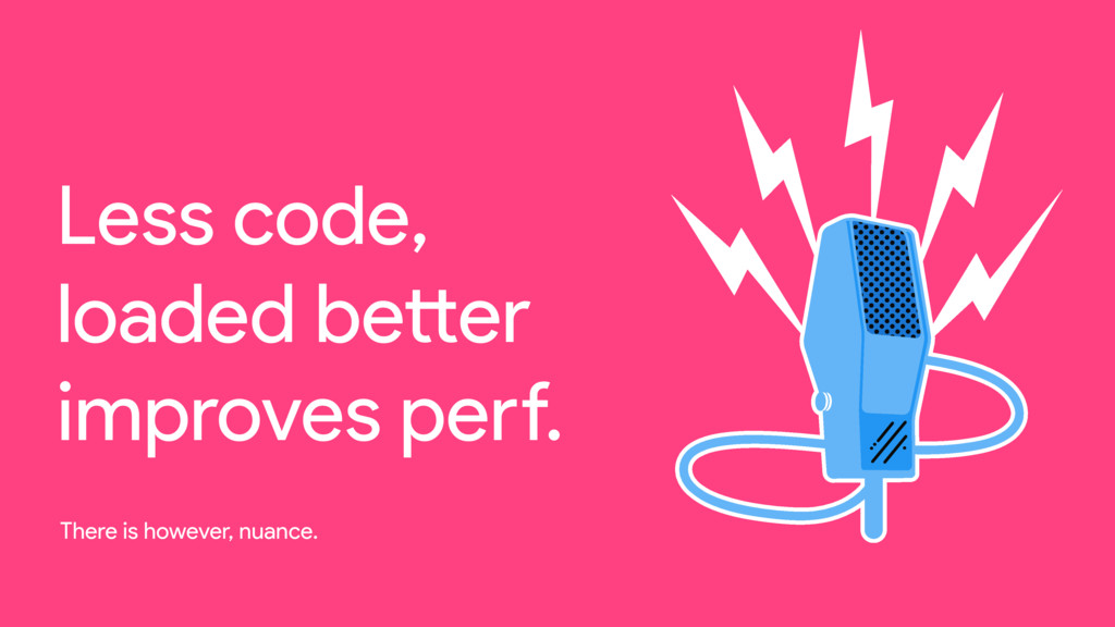 Less code, loaded becer improves ped. There is ...