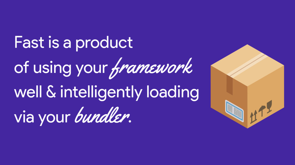 Fast is a product of using your framework well ...