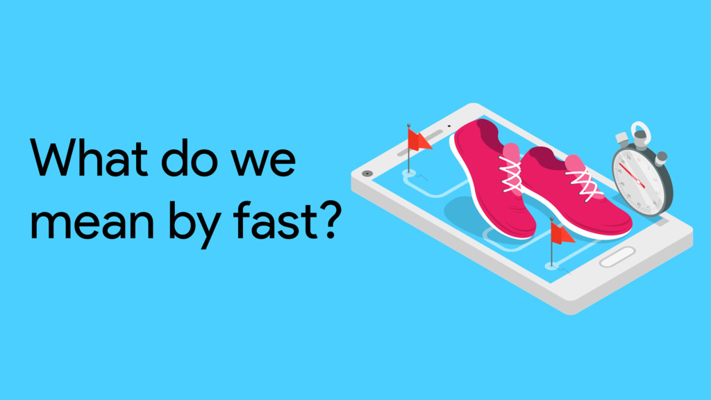 What do we mean by fast?