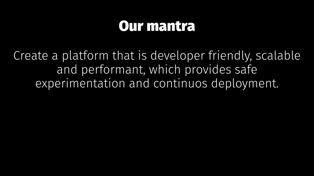 Our mantra Create a platform that is developer ...