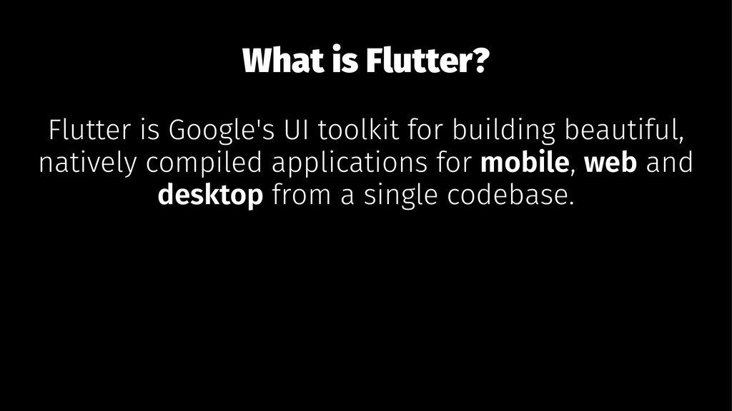 What is Flutter? Flutter is Google's UI toolkit...