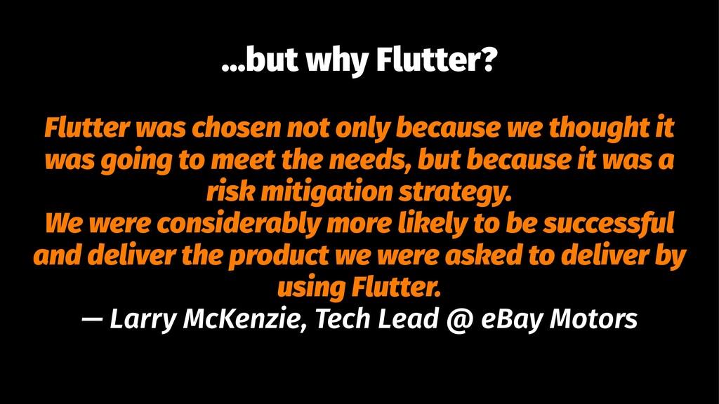 ...but why Flutter? Flutter was chosen not only...