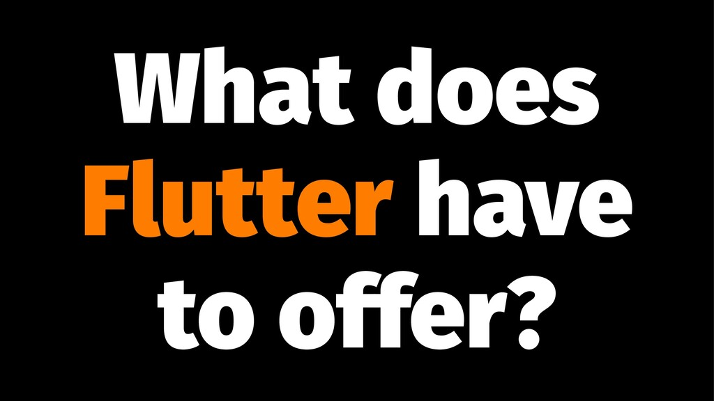 What does Flutter have to offer?