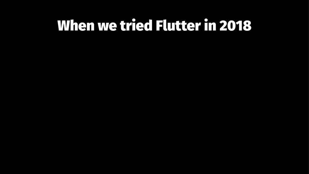 When we tried Flutter in 2018
