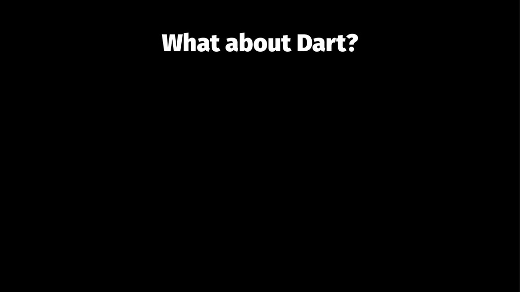 What about Dart?