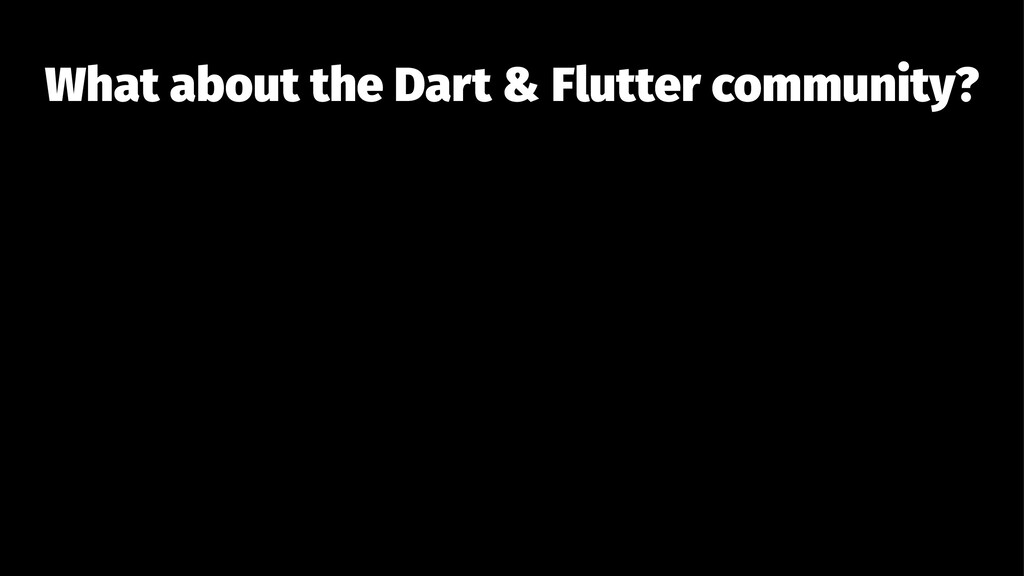 What about the Dart & Flutter community?