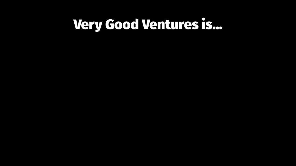 Very Good Ventures is...