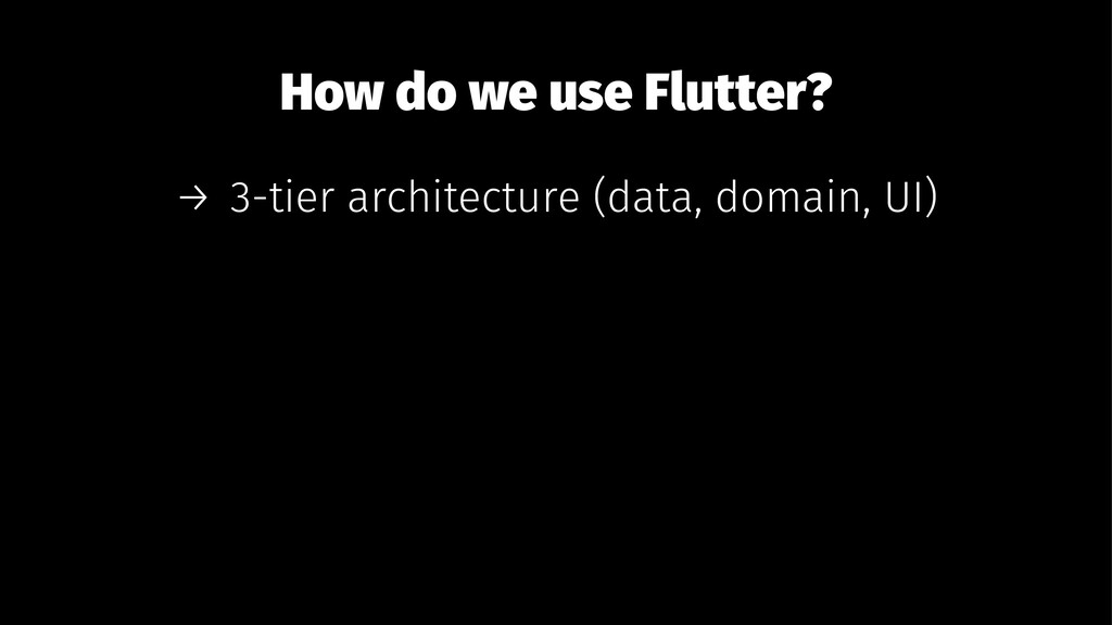 How do we use Flutter? → 3-tier architecture (d...