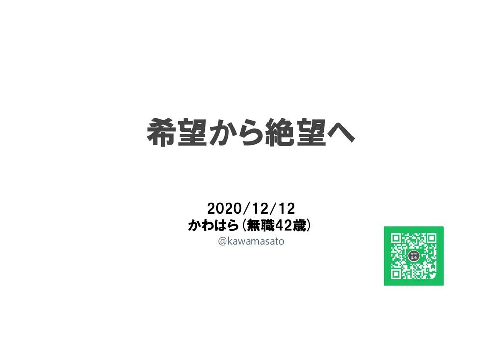 希望から絶望へ 2020/12/12 かわはら(無職42歳) @kawamasato