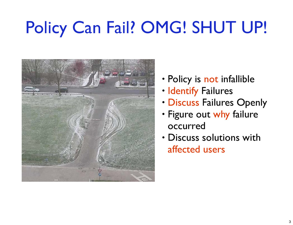 Policy Can Fail? OMG! SHUT UP! • Policy is not ...