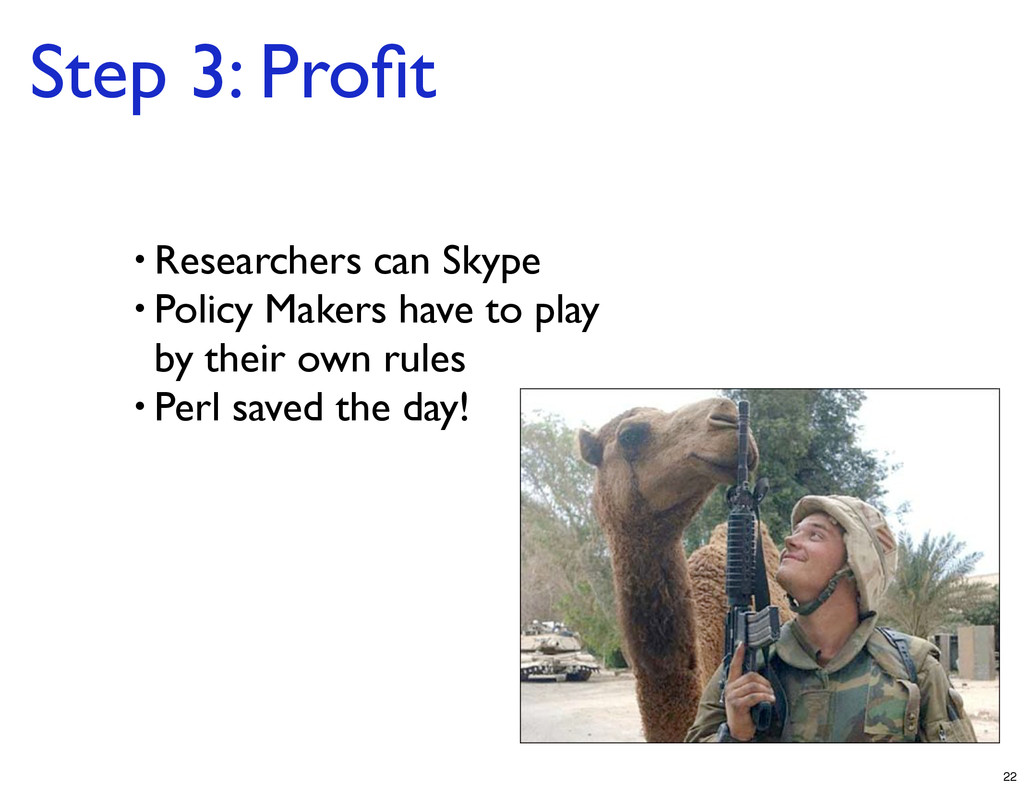 Step 3: Profit • Researchers can Skype • Policy ...