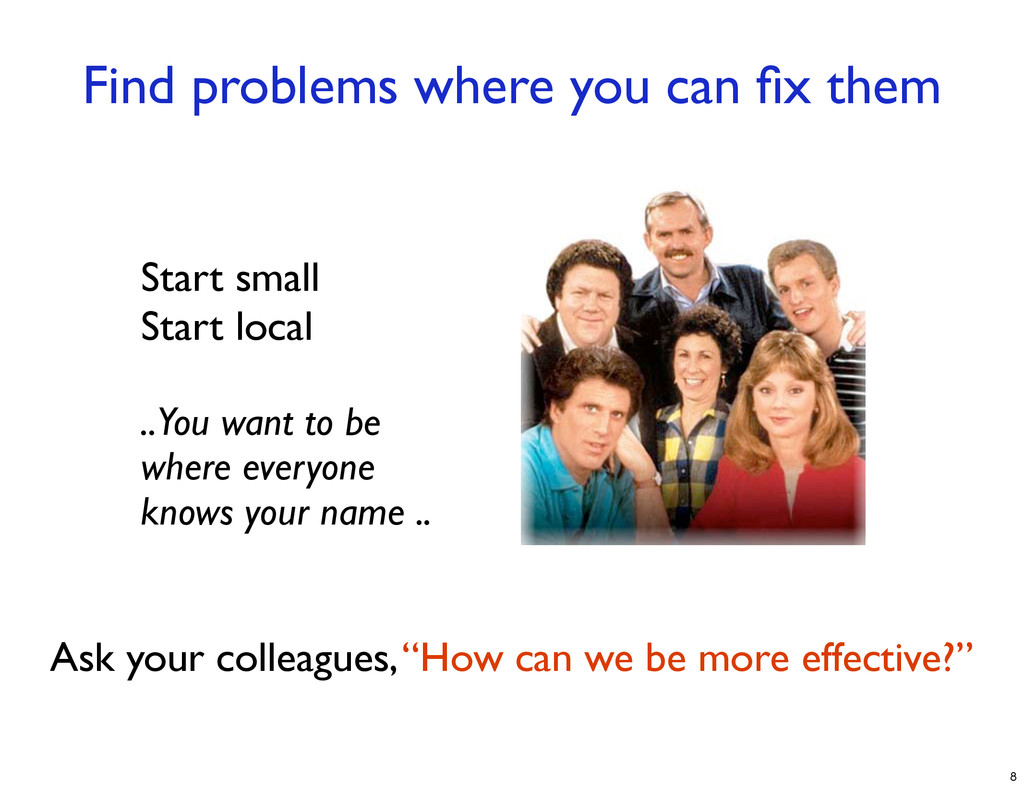 Find problems where you can fix them Start small...
