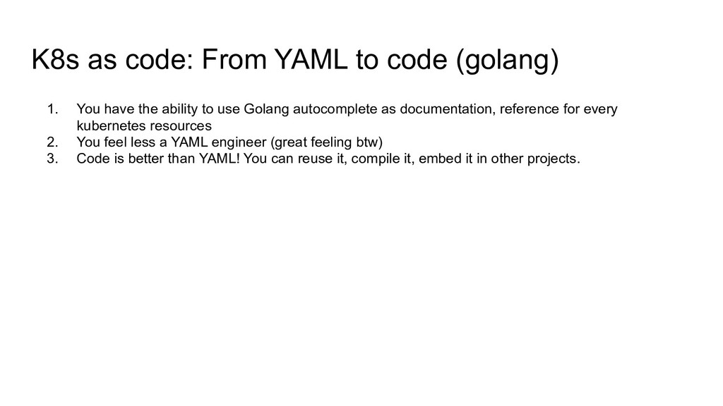 K8s as code: From YAML to code (golang) 1. You ...