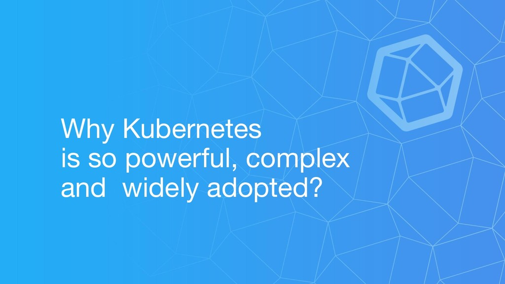Why Kubernetes is so powerful, complex and wide...