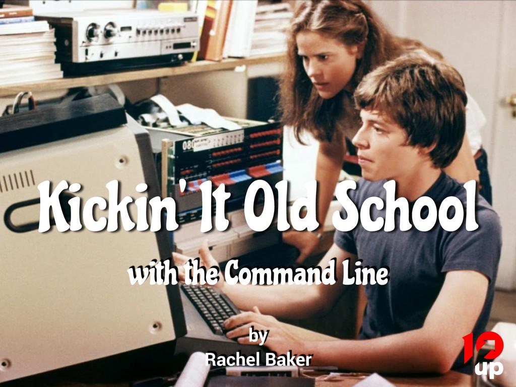 Kickin' It Old School by Rachel Baker with the ...