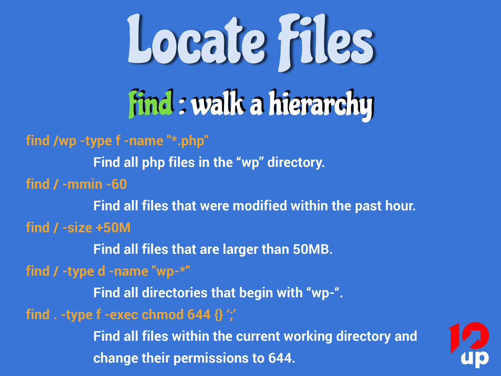Locate Files find : walk a hierarchy find /wp -...