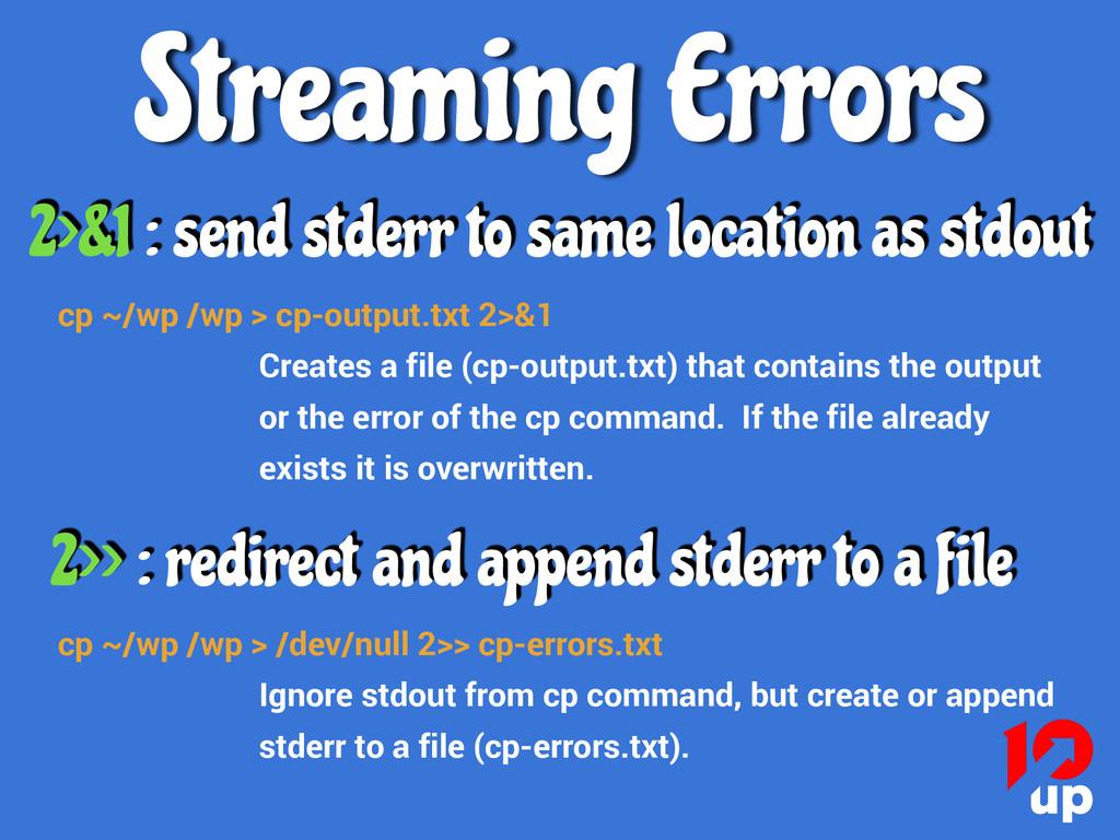 cp ~/wp /wp > cp-output.txt 2>&1 Creates a file...