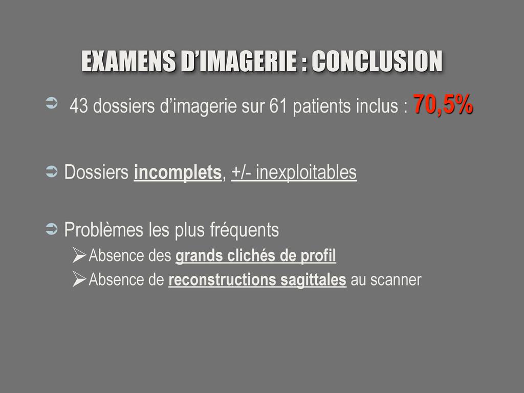 EXAMENS D'IMAGERIE : CONCLUSION  43 dossiers d...