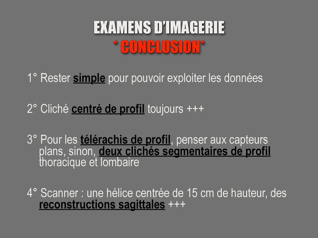 EXAMENS D'IMAGERIE * CONCLUSION* 1° Rester simp...