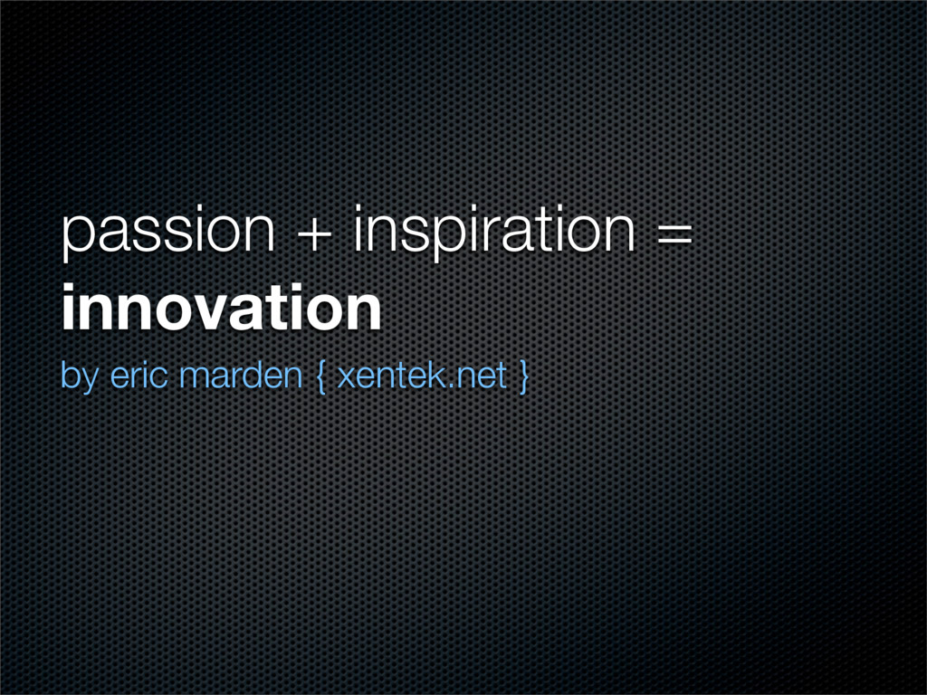 passion + inspiration = innovation by eric mard...