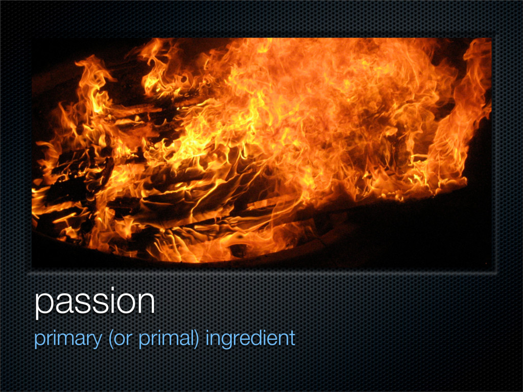 passion primary (or primal) ingredient