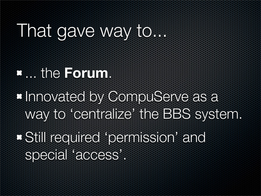 That gave way to... ... the Forum. Innovated by...