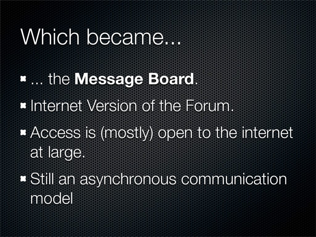 Which became... ... the Message Board. Internet...