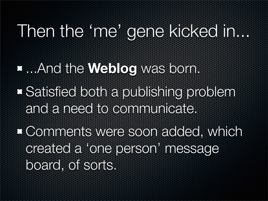 Then the 'me' gene kicked in... ...And the Webl...