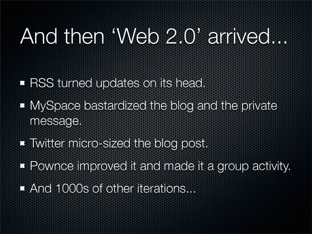 And then 'Web 2.0' arrived... RSS turned update...