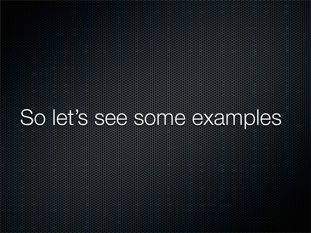 So let's see some examples