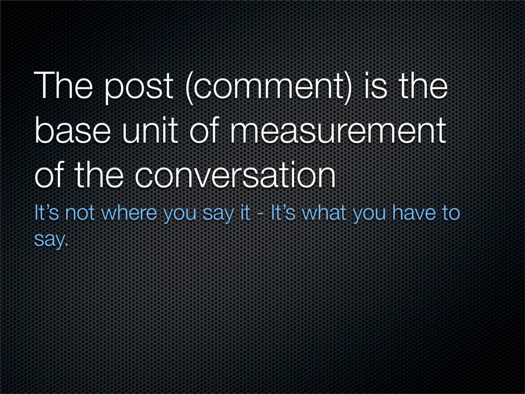 The post (comment) is the base unit of measurem...