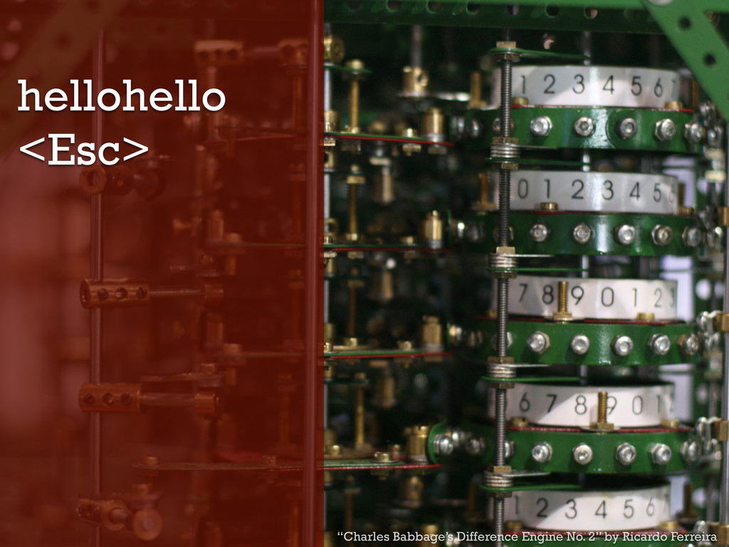 "hellohello <Esc> ""Charles Babbage's Difference ..."