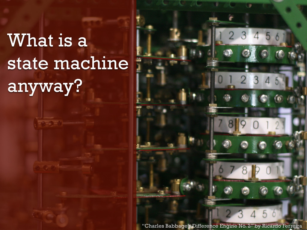 "What is a state machine anyway? ""Charles Babbag..."