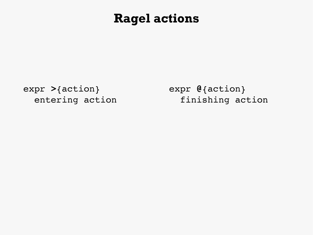 Ragel actions expr >{action} entering action ex...