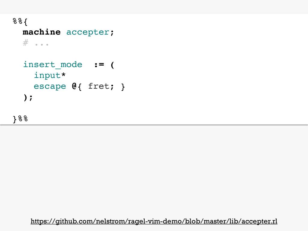 %%{ machine accepter; # ... insert_mode := ( in...