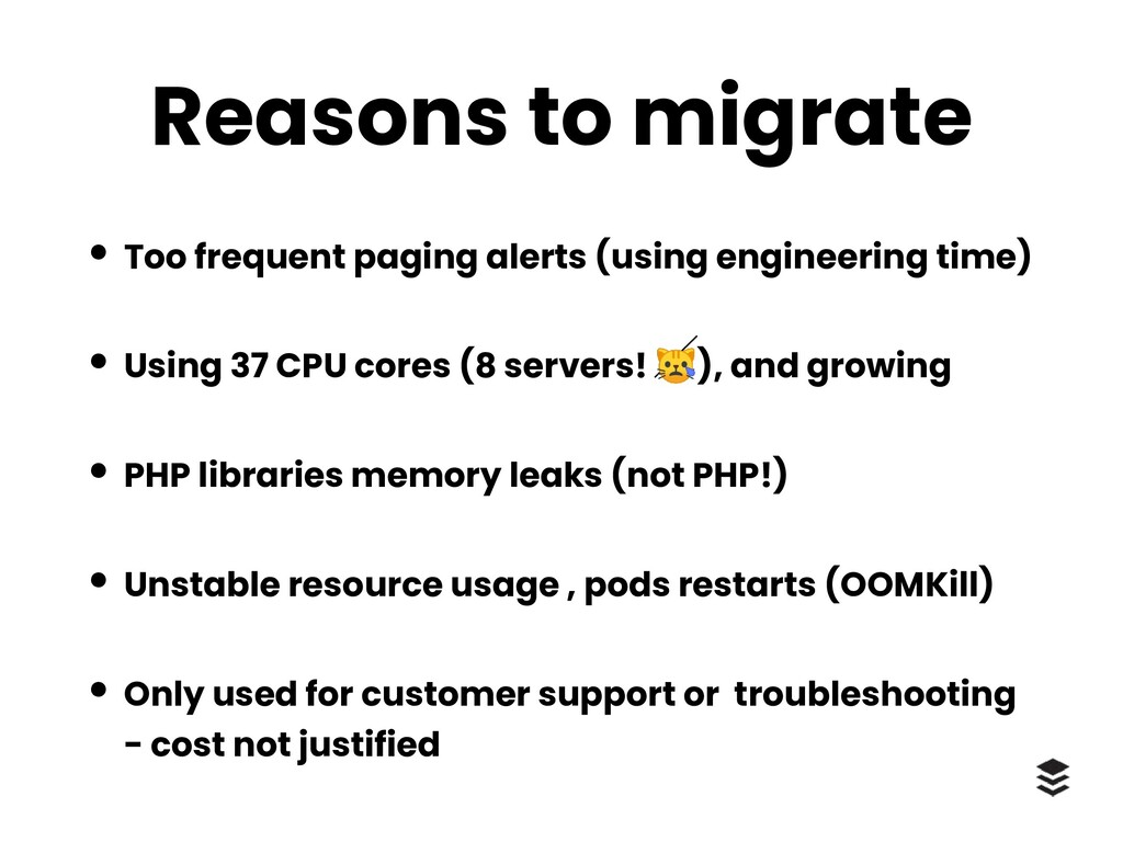 Reasons to migrate • Too frequent paging alerts...