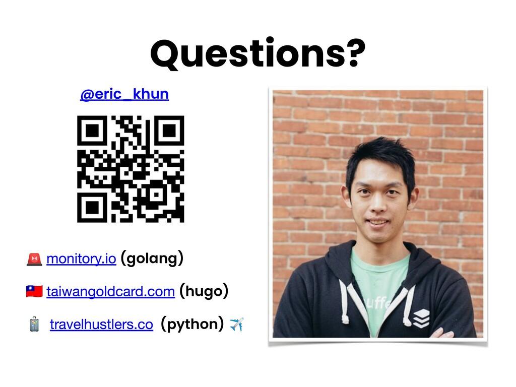 Questions? @eric_khun  (golang)  (hugo)  (pytho...