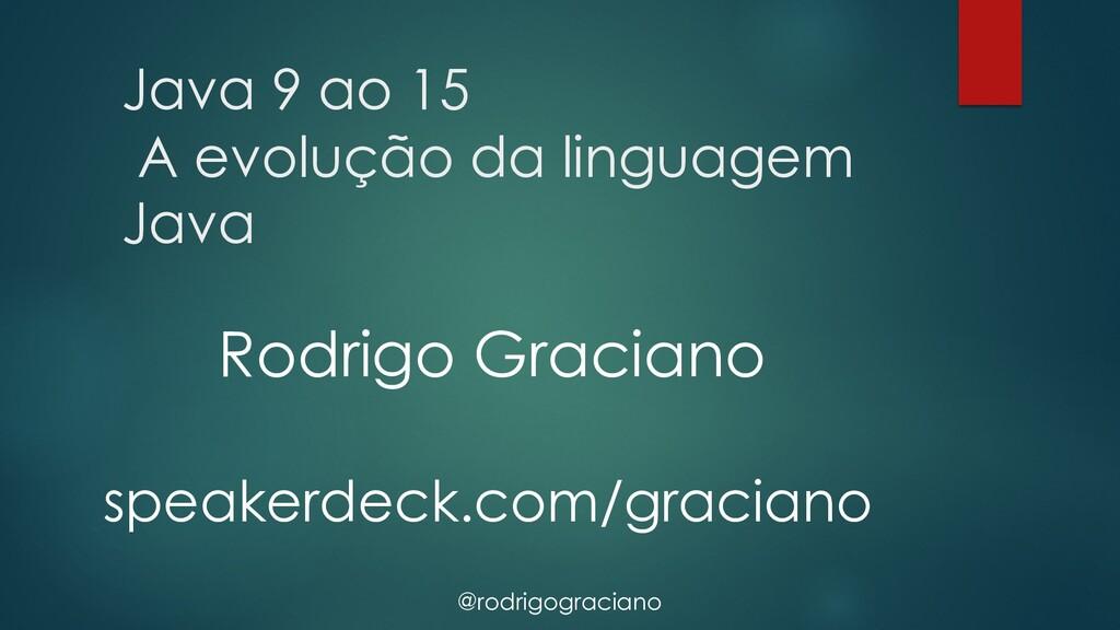 @rodrigograciano Java 9 ao 15 A evolução da lin...