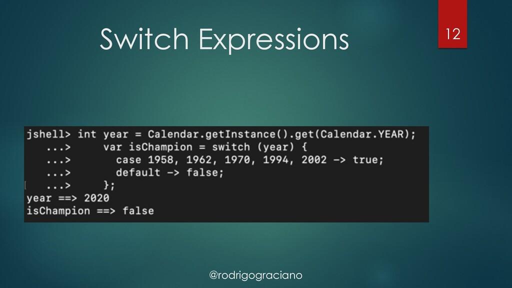 @rodrigograciano Switch Expressions 12