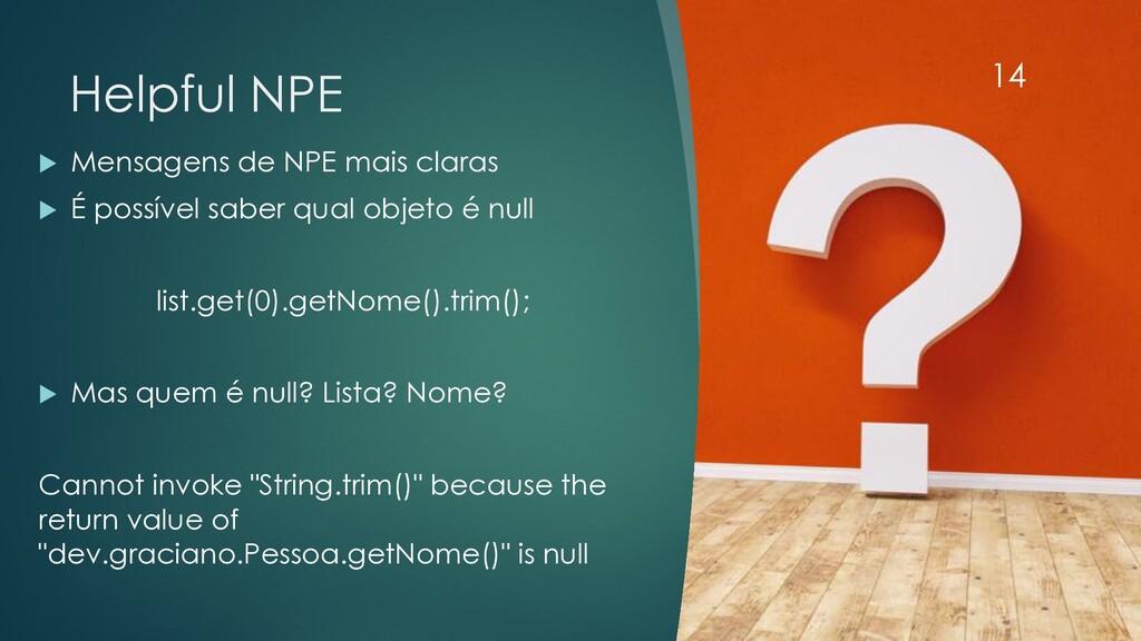 @rodrigograciano Helpful NPE u Mensagens de NPE...