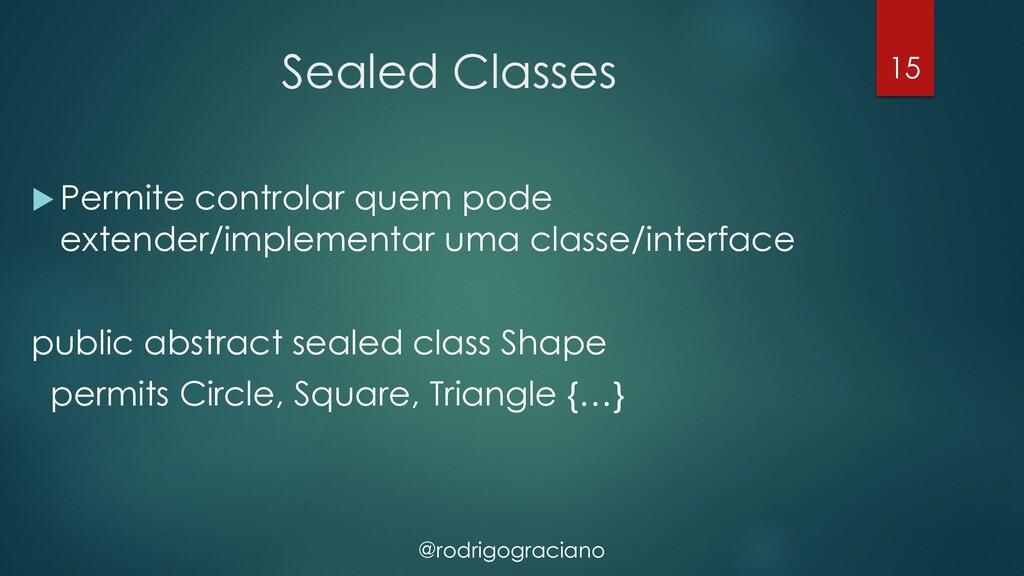 @rodrigograciano Sealed Classes u Permite contr...