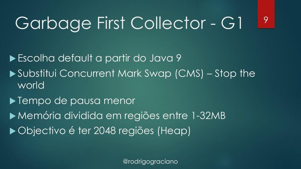 @rodrigograciano Garbage First Collector - G1 u...