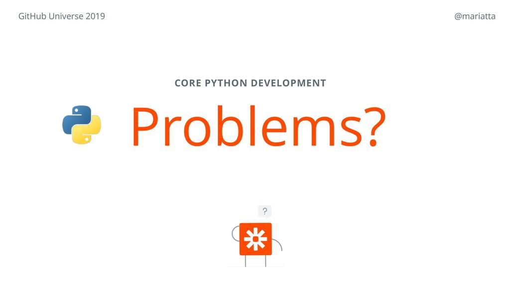 Problems? CORE PYTHON DEVELOPMENT GitHub Univer...