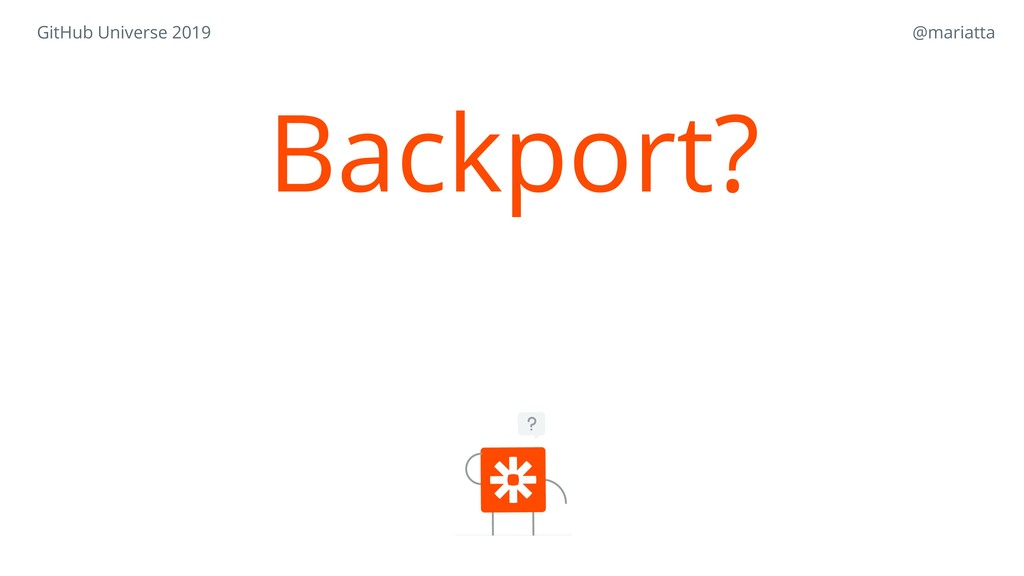 Backport? GitHub Universe 2019 @mariatta